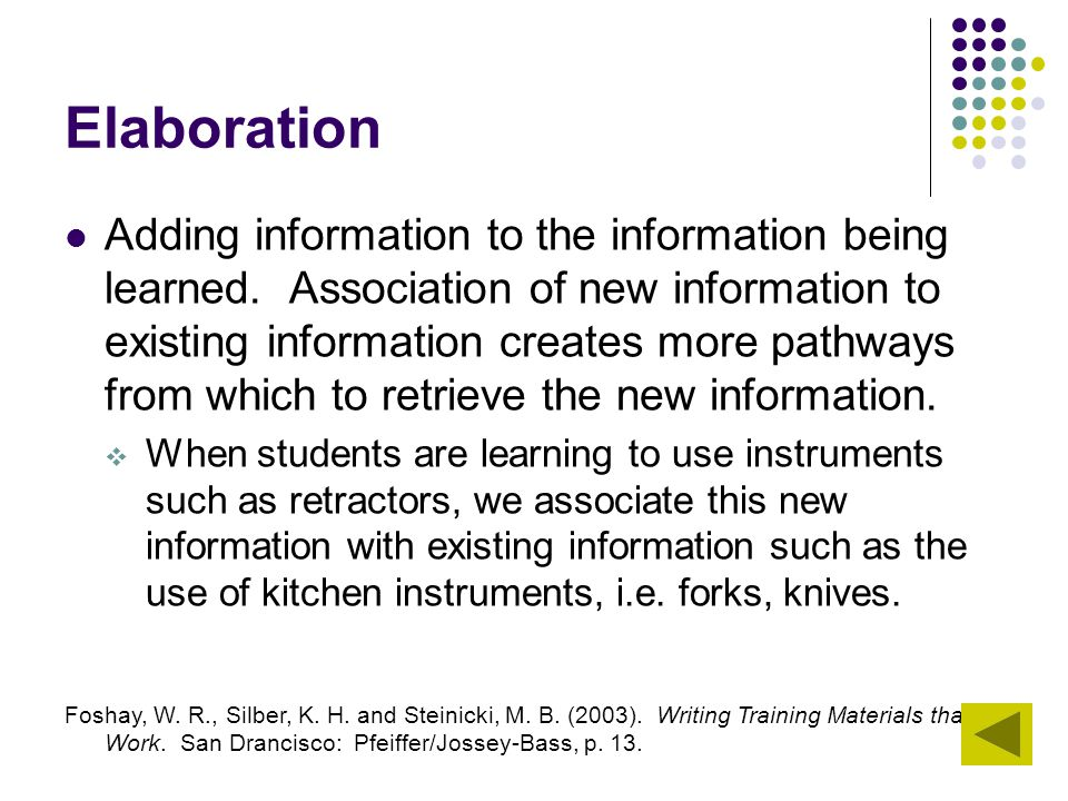 Elaboration Adding information to the information being learned. Association of new information to existing information creates more pathways from whi