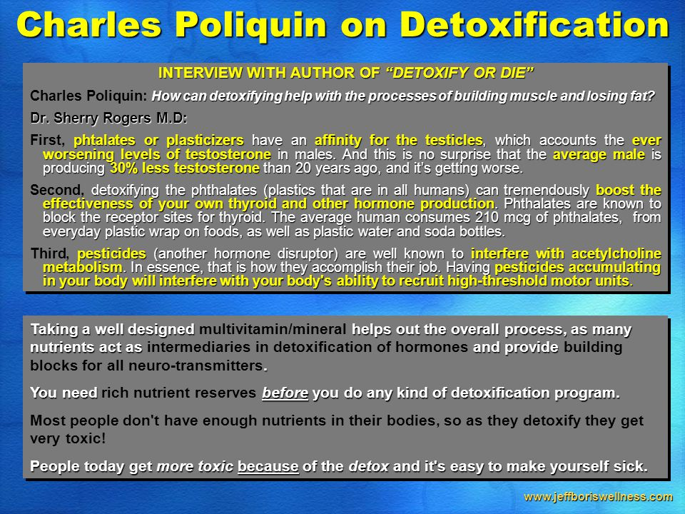 www.jeffboriswellness.com INTERVIEW WITH AUTHOR OF DETOXIFY OR DIE How can detoxifying help with the processes of building muscle and losing fat.