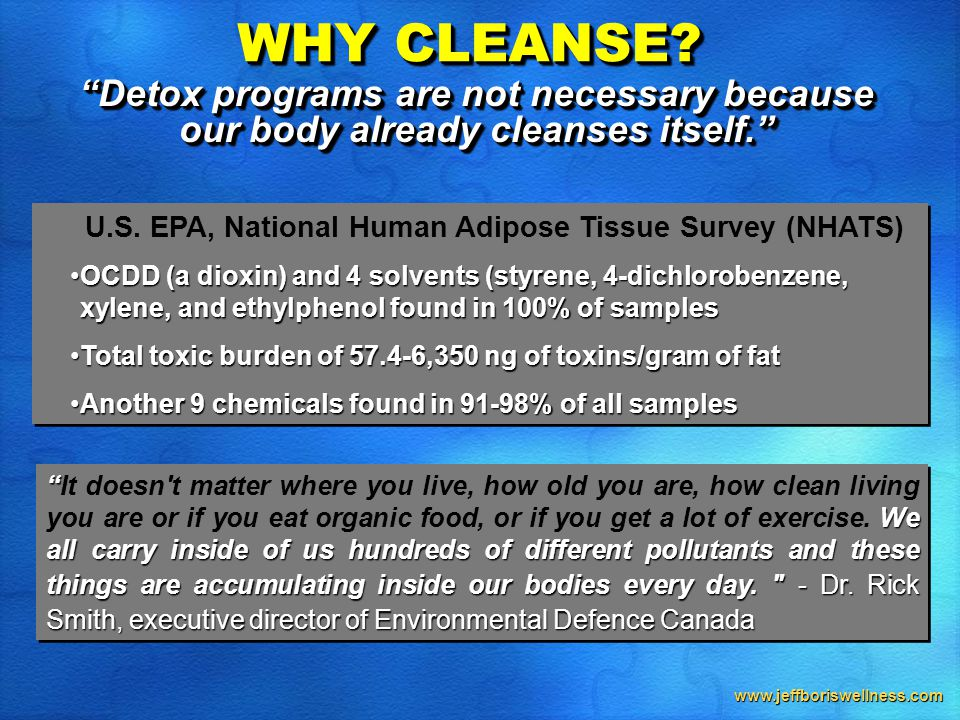 "www.jeffboriswellness.com ""Detox programs are not necessary because our body already cleanses itself."" U.S. EPA, National Human Adipose Tissue Survey"