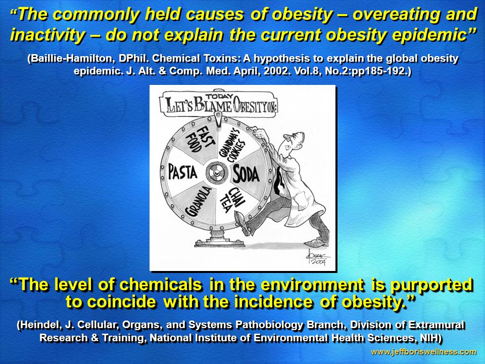 "www.jeffboriswellness.com ""The level of chemicals in the environment is purported to coincide with the incidence of obesity."" (Heindel, J. Cellular, O"