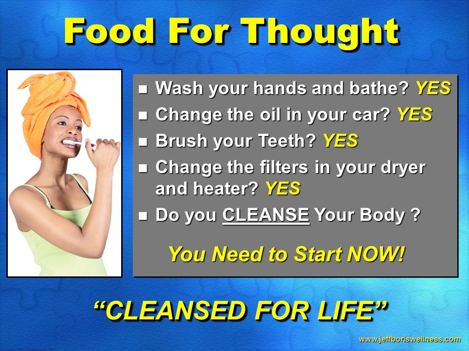 www.jeffboriswellness.com Food For Thought Wash your hands and bathe? YES Wash your hands and bathe? YES Change the oil in your car? YES Change the oi
