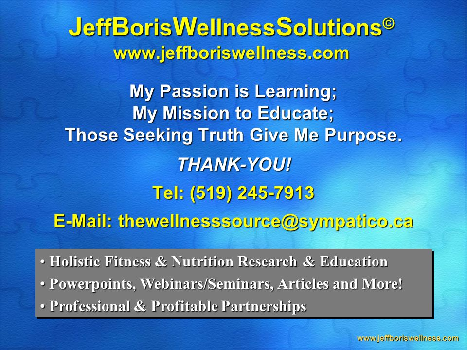 www.jeffboriswellness.com J eff B oris W ellness S olutions © www.jeffboriswellness.com My Passion is Learning; My Mission to Educate; Those Seeking T