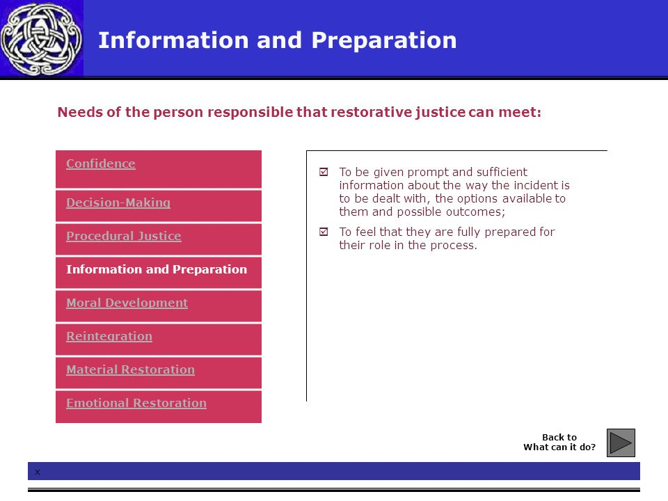 Information and Preparation x  To be given prompt and sufficient information about the way the incident is to be dealt with, the options available to