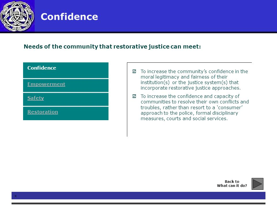 Confidence x  To increase the community's confidence in the moral legitimacy and fairness of their institution(s) or the justice system(s) that incor