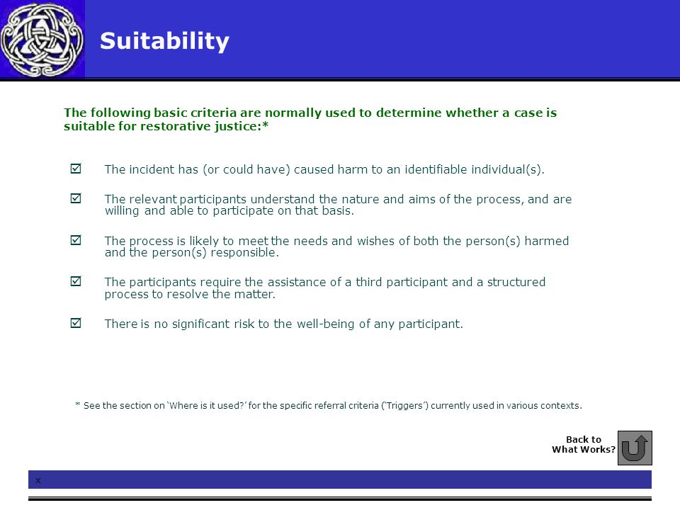 Suitability  The incident has (or could have) caused harm to an identifiable individual(s).  The relevant participants understand the nature and aim