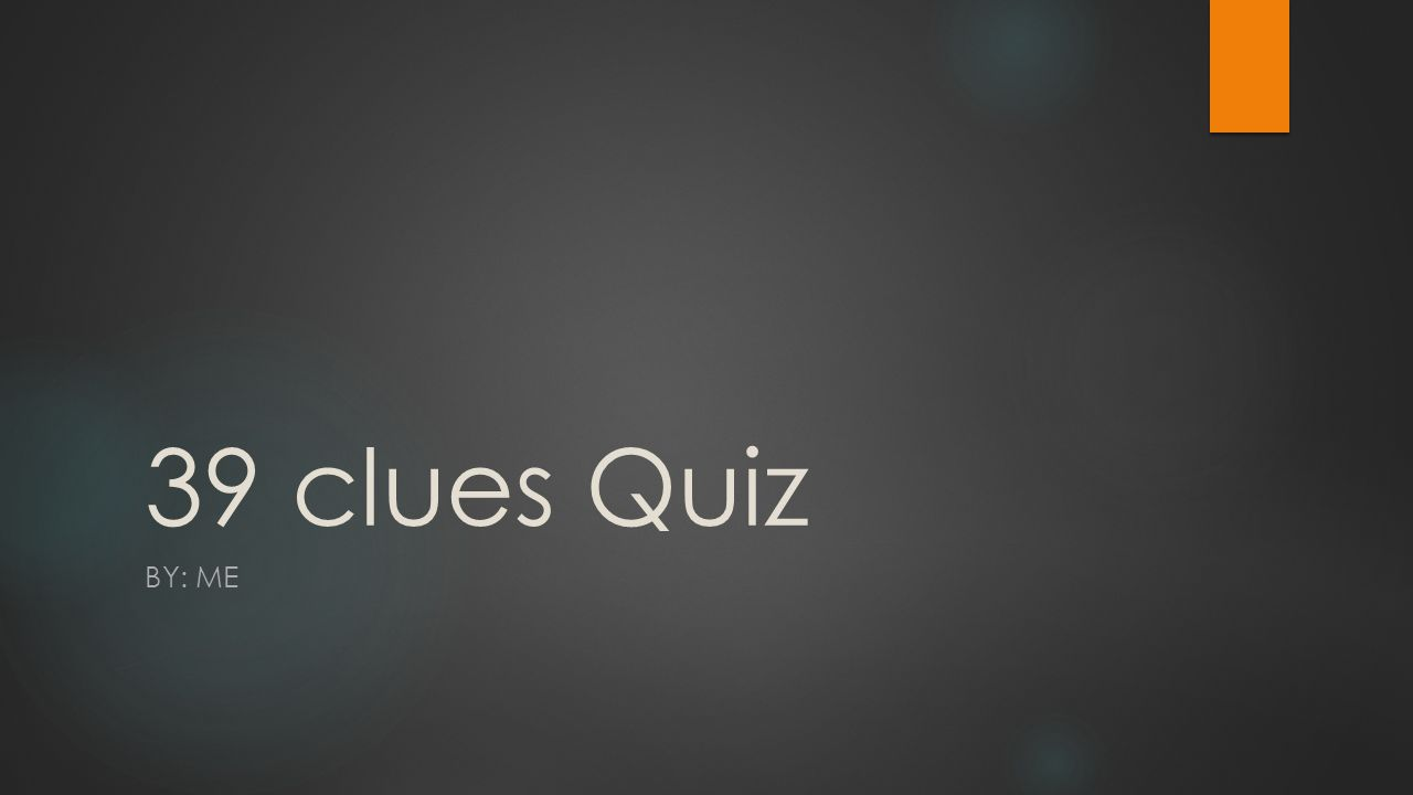 39 clues Quiz BY: ME