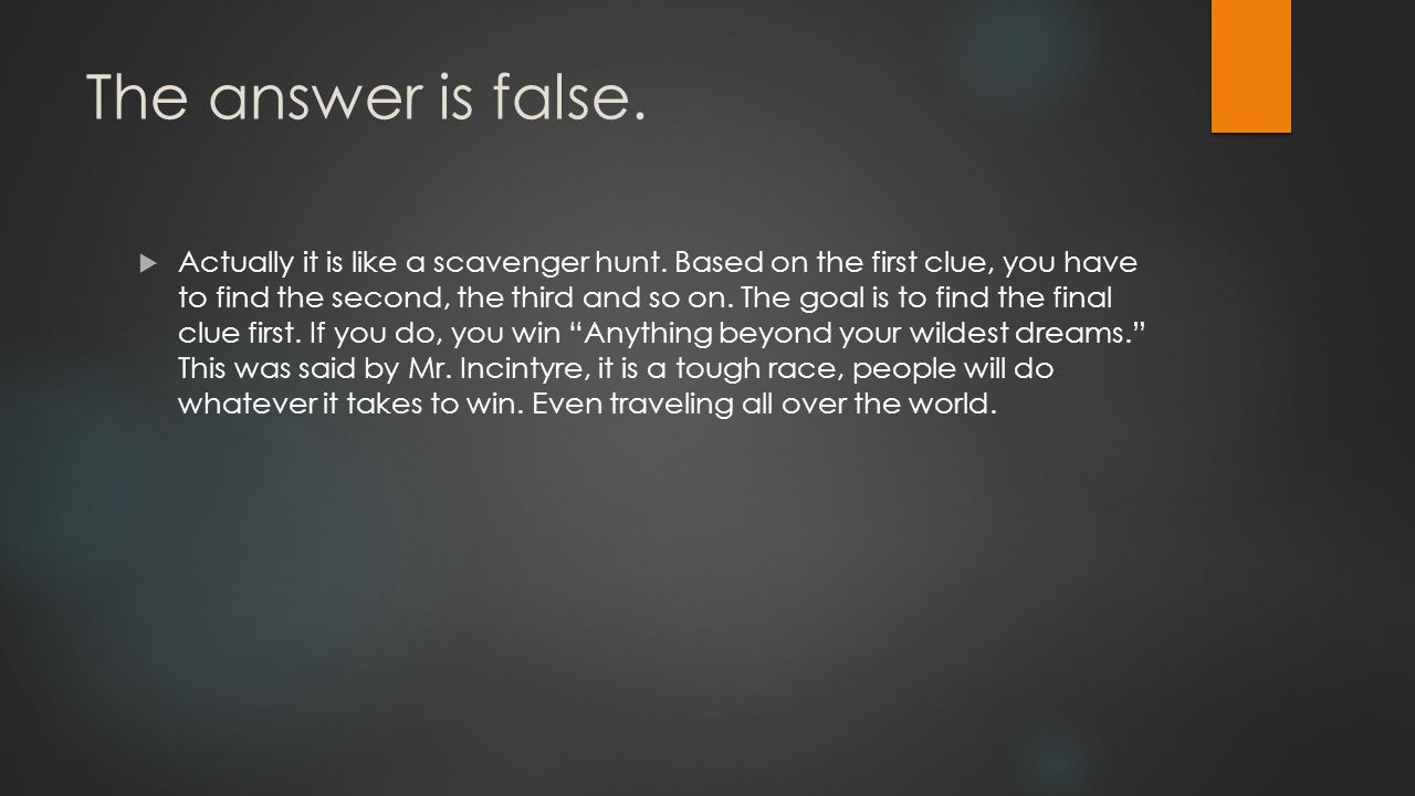 The answer is false.  Actually it is like a scavenger hunt.