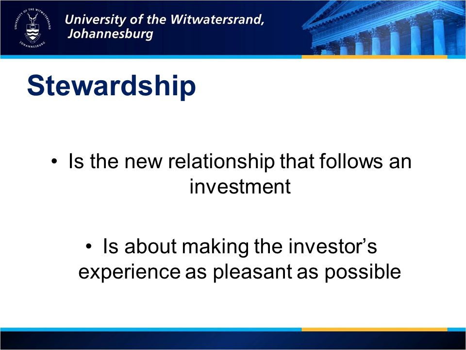 Stewardship Is the new relationship that follows an investment Is about making the investor's experience as pleasant as possible