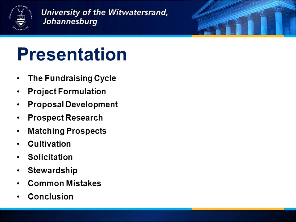 Presentation The Fundraising Cycle Project Formulation Proposal Development Prospect Research Matching Prospects Cultivation Solicitation Stewardship Common Mistakes Conclusion