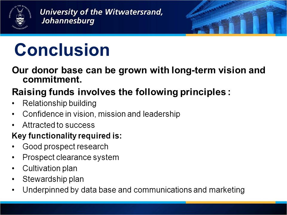 Conclusion Our donor base can be grown with long-term vision and commitment.