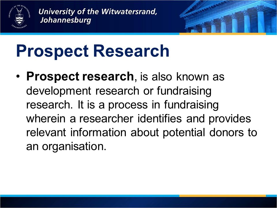Prospect Research Prospect research, is also known as development research or fundraising research.