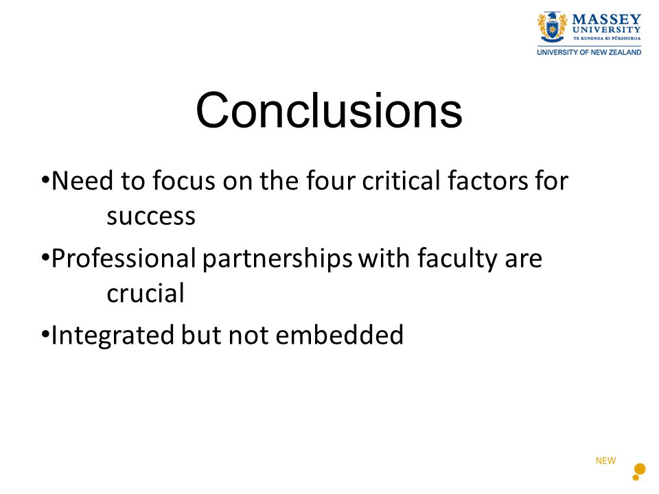 Conclusions Need to focus on the four critical factors for success Professional partnerships with faculty are crucial Integrated but not embedded