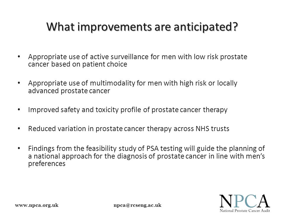 www.npca.org.uk npca@rcseng.ac.uk What improvements are anticipated? Appropriate use of active surveillance for men with low risk prostate cancer base