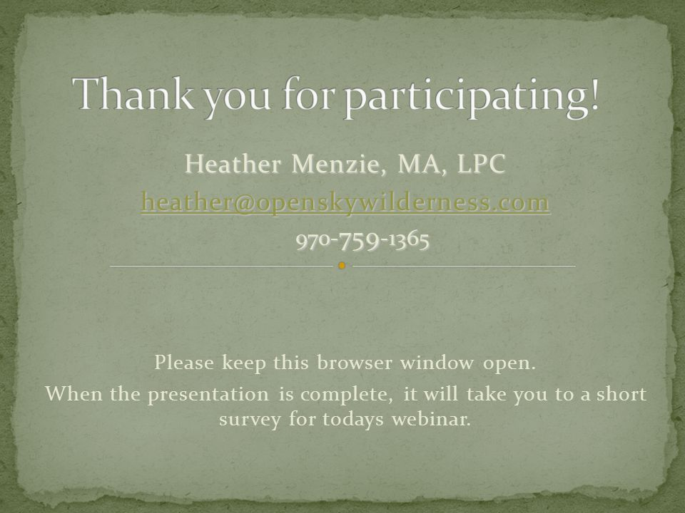 Heather Menzie, MA, LPC heather@openskywilderness.com 970- 759 -1365 Please keep this browser window open.
