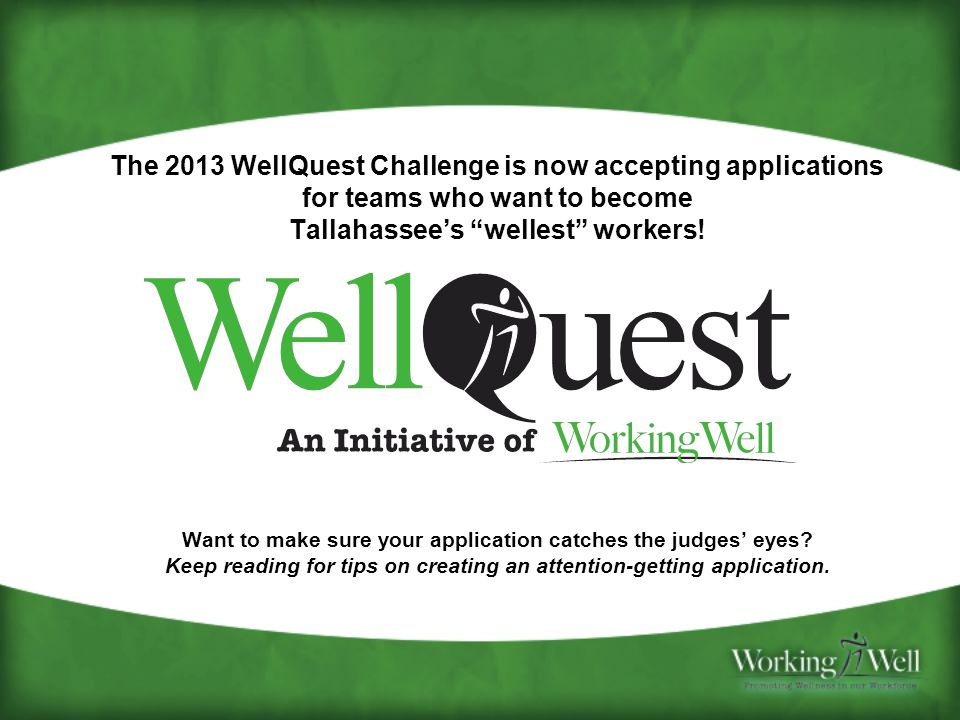 "The 2013 WellQuest Challenge is now accepting applications for teams who want to become Tallahassee's ""wellest"" workers! Want to make sure your applic"