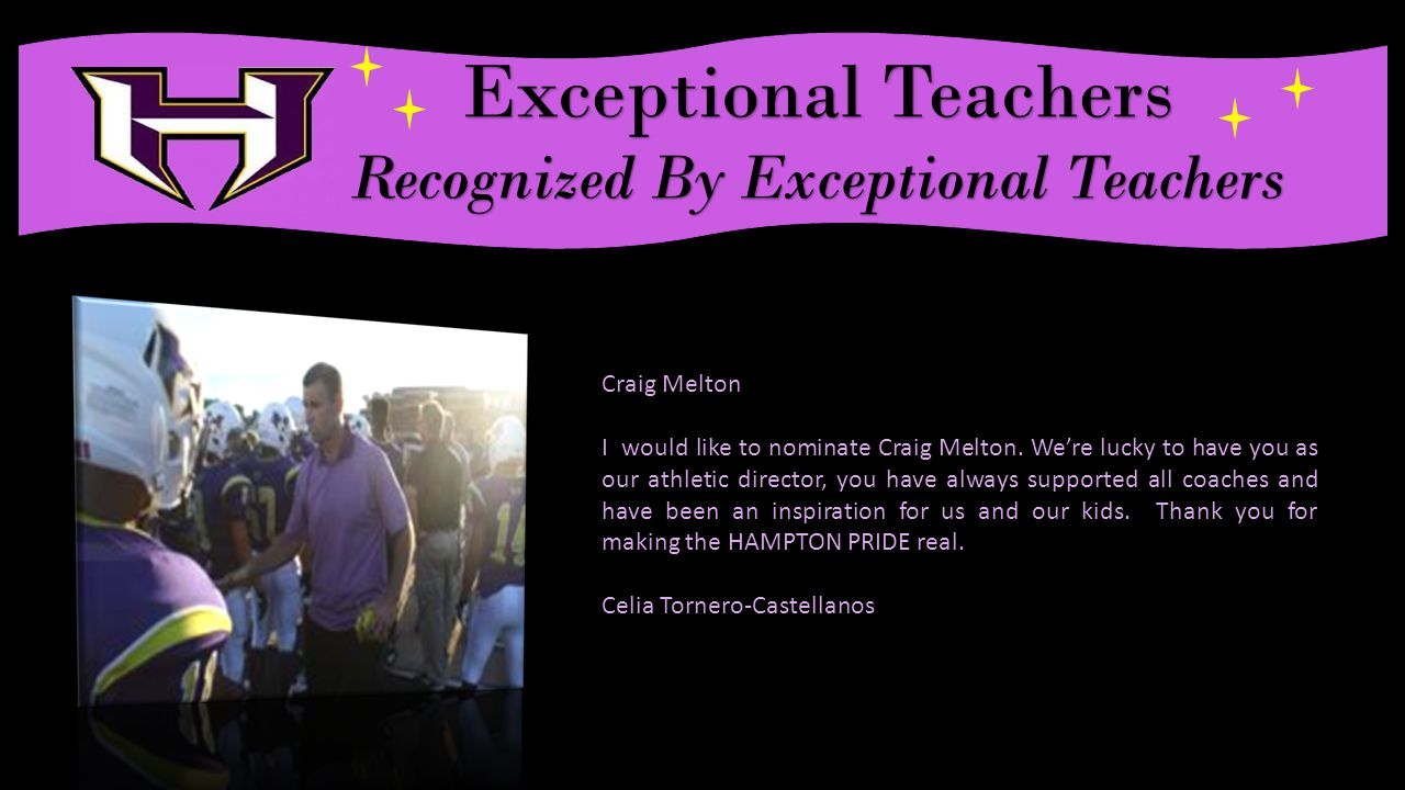 Exceptional Teachers Recognized By Exceptional Teachers Craig Melton I would like to nominate Craig Melton.