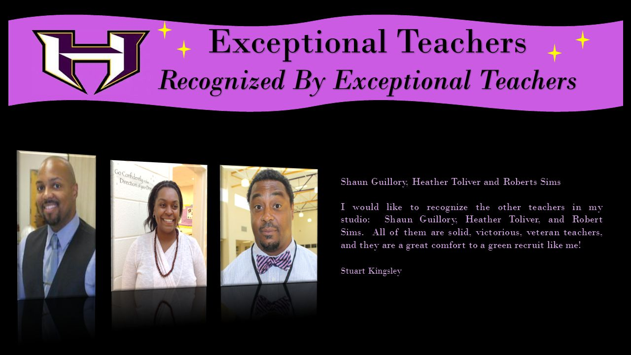 Exceptional Teachers Recognized By Exceptional Teachers Shaun Guillory, Heather Toliver and Roberts Sims I would like to recognize the other teachers in my studio: Shaun Guillory, Heather Toliver, and Robert Sims.