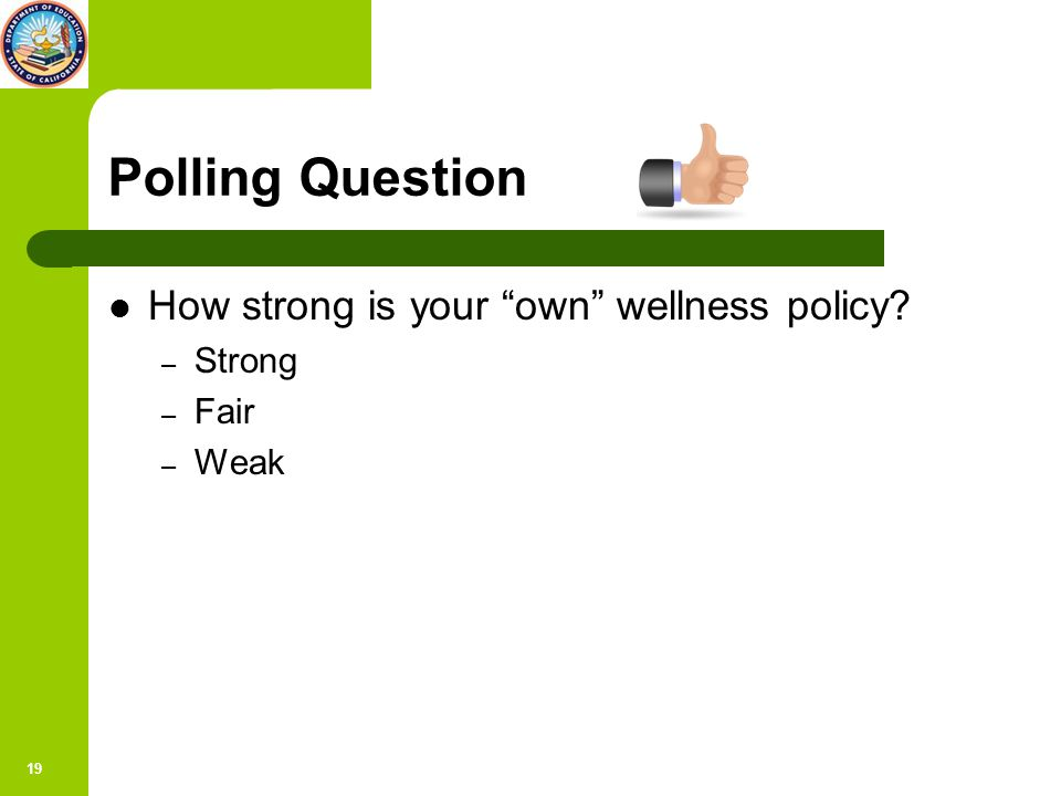 19 Polling Question How strong is your own wellness policy – Strong – Fair – Weak