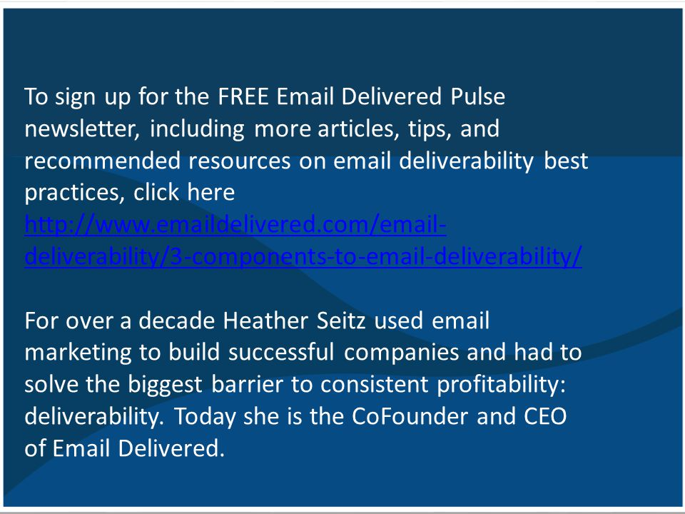 To sign up for the FREE Email Delivered Pulse newsletter, including more articles, tips, and recommended resources on email deliverability best practi