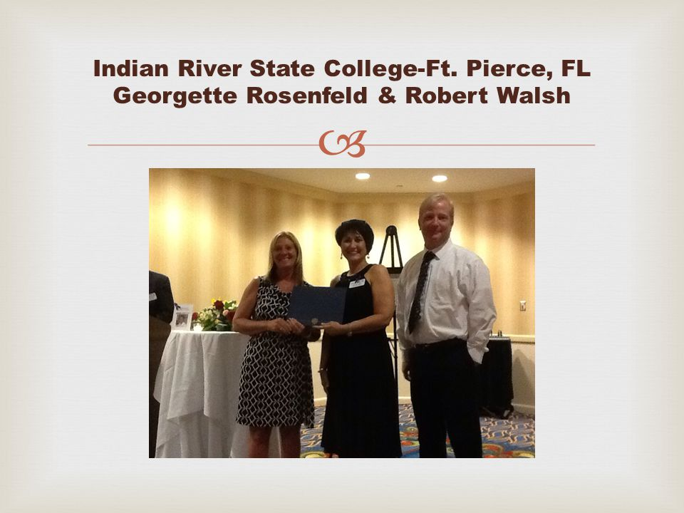  Indian River State College-Ft. Pierce, FL Georgette Rosenfeld & Robert Walsh