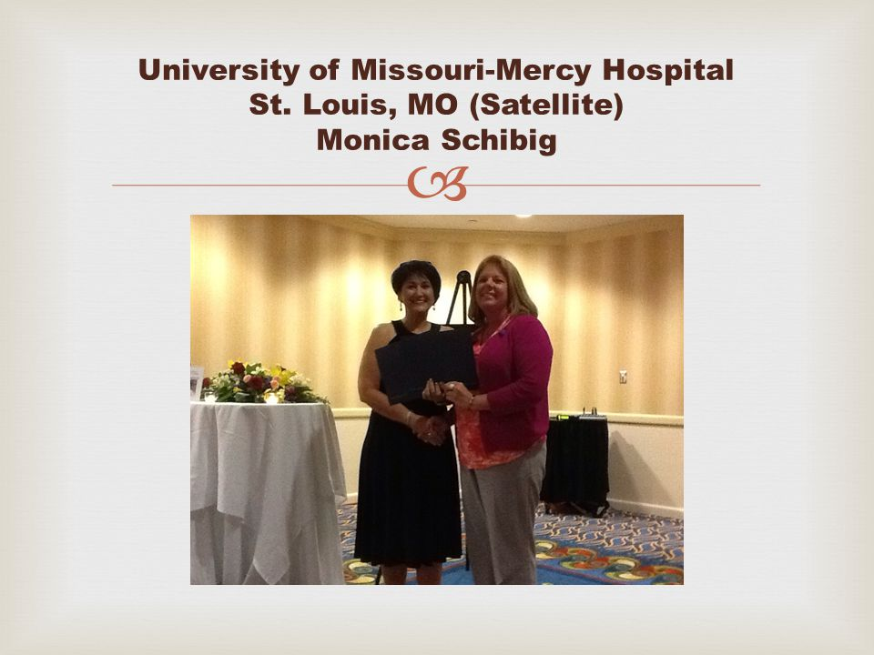  University of Missouri-Mercy Hospital St. Louis, MO (Satellite) Monica Schibig