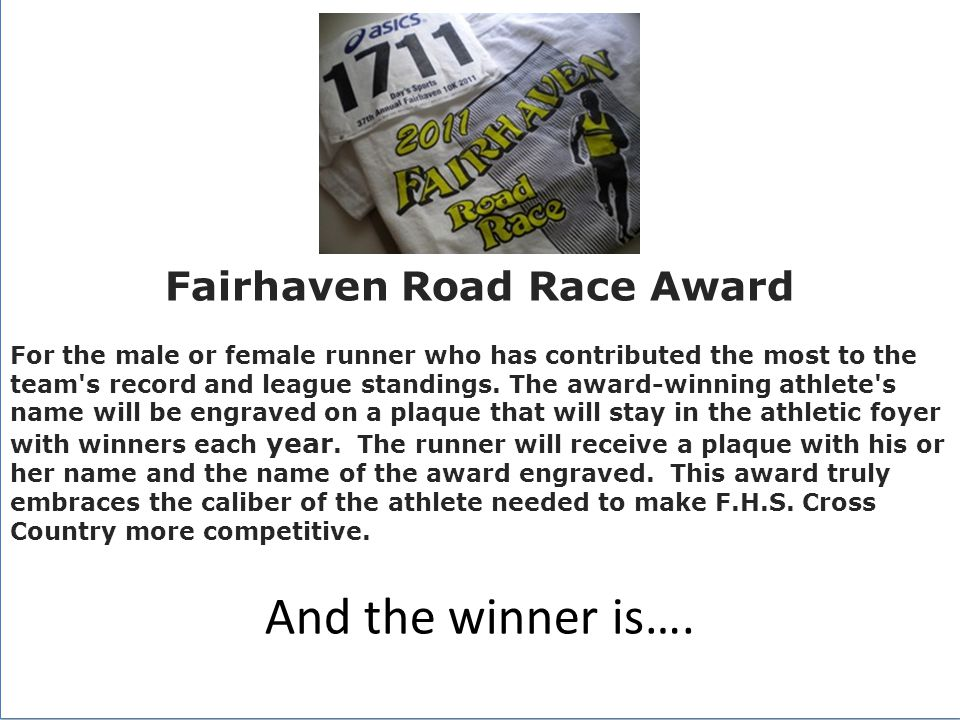 Fairhaven Road Race Award For the male or female runner who has contributed the most to the team s record and league standings.