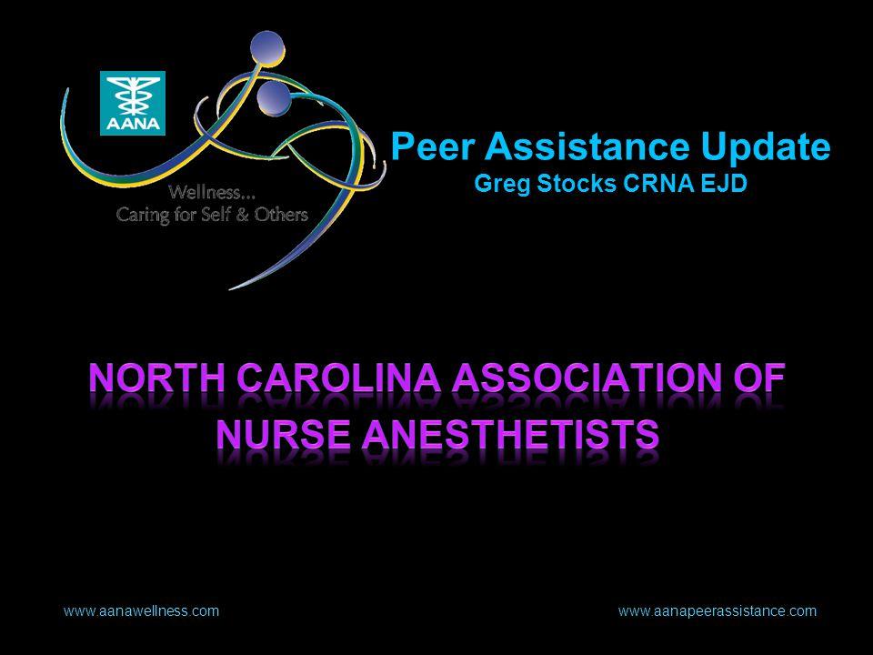 www.aanawellness.com www.aanapeerassistance.com Peer Assistance Update Greg Stocks CRNA EJD