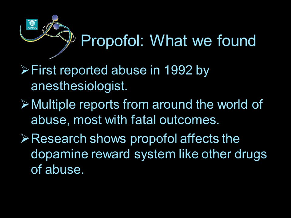 Propofol: What we found  First reported abuse in 1992 by anesthesiologist.