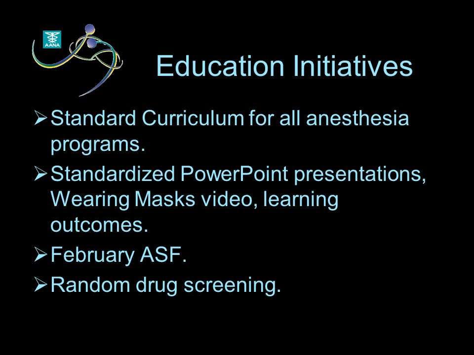 Education Initiatives  Standard Curriculum for all anesthesia programs.