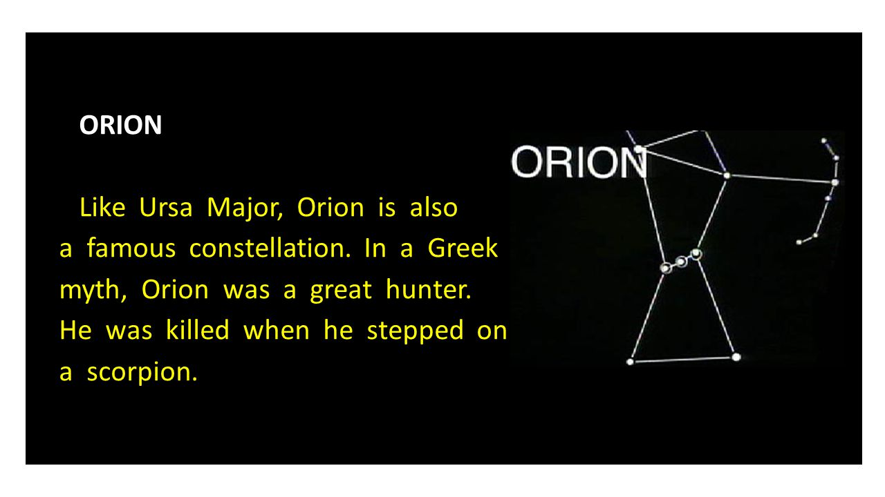 ORION Like Ursa Major, Orion is also a famous constellation.