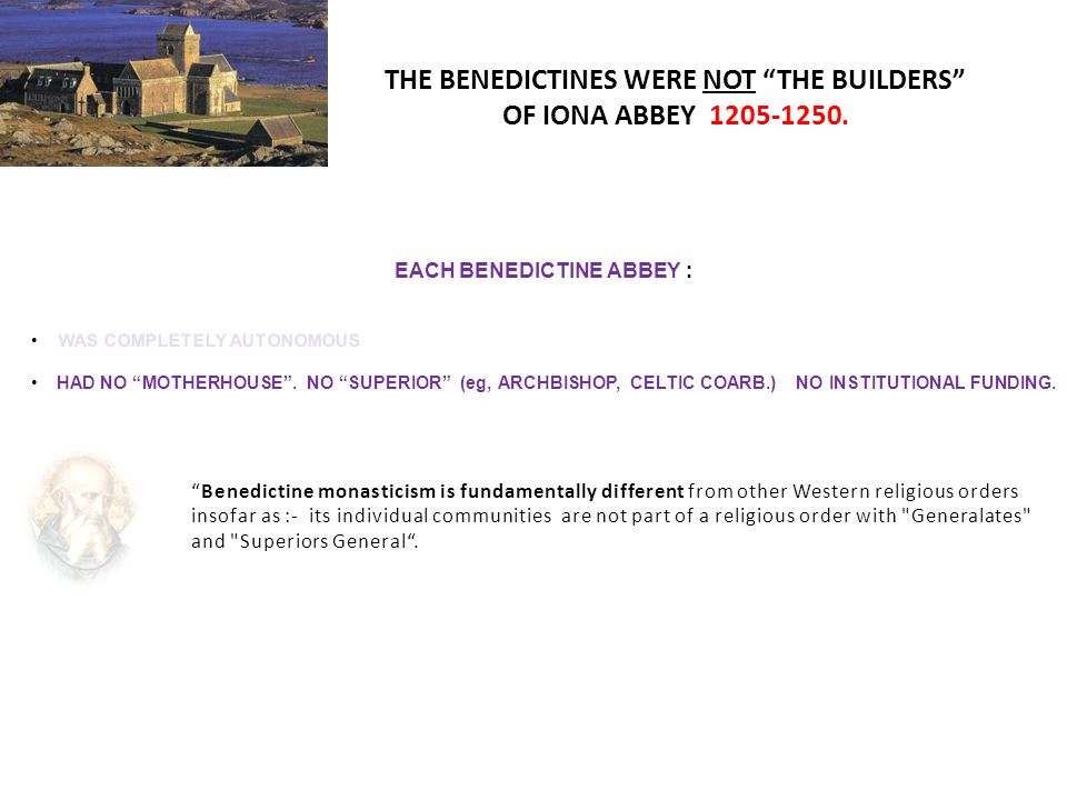 THE BENEDICTINES WERE NOT THE BUILDERS OF IONA ABBEY 1205-1250.