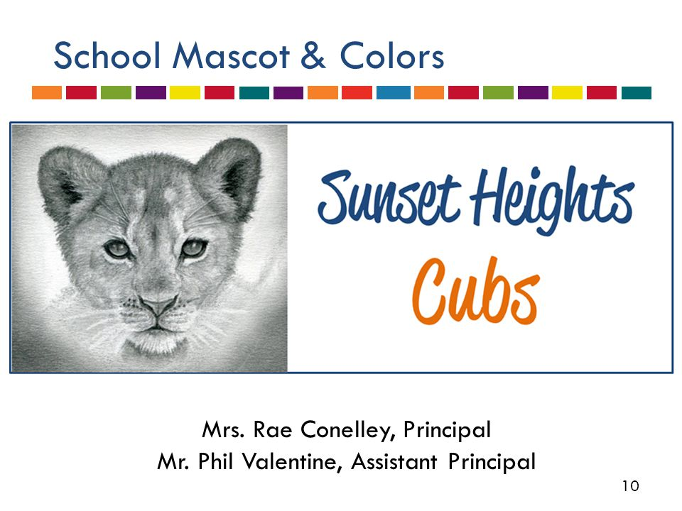 10 School Mascot & Colors Mrs. Rae Conelley, Principal Mr. Phil Valentine, Assistant Principal