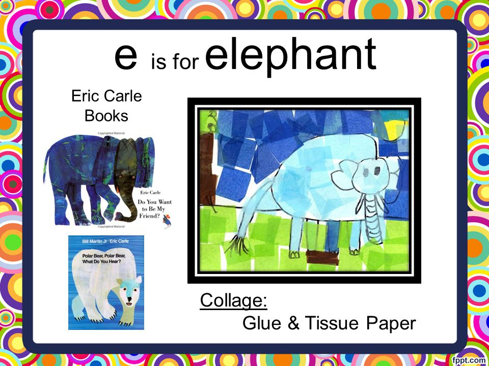 e is for elephant Collage: Glue & Tissue Paper Eric Carle Books