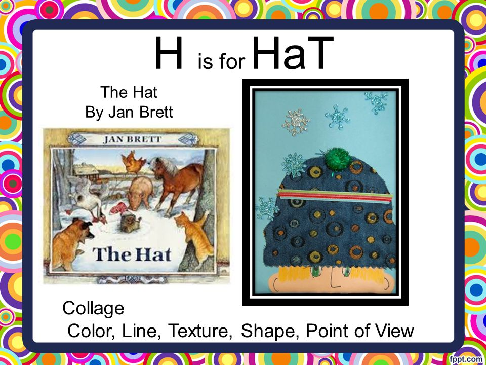 H is for HaT Collage Color, Line, Texture, Shape, Point of View The Hat By Jan Brett