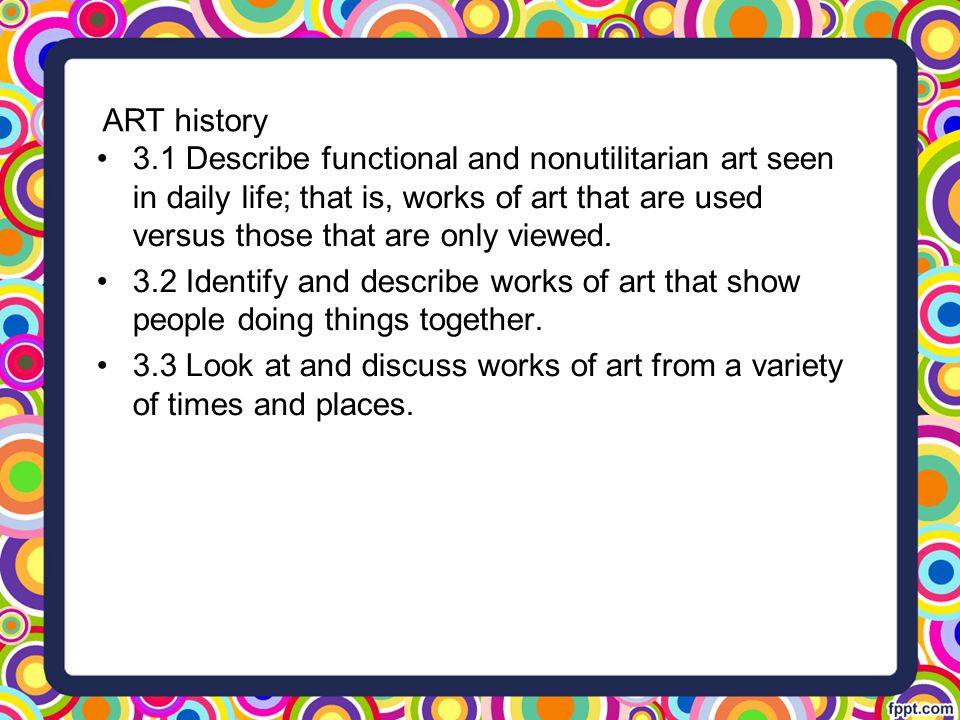 Aesthetic Perception 4.1 Discuss their own works of art, using appropriate art vocabulary (e.g., color, shape/form, texture).