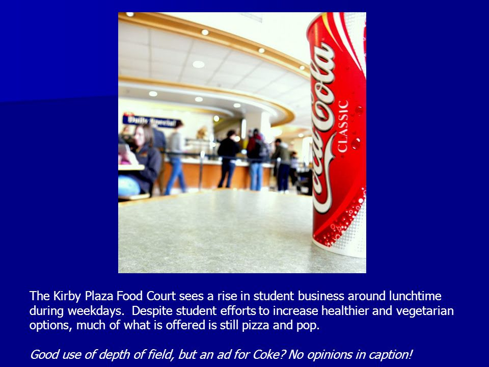The Kirby Plaza Food Court sees a rise in student business around lunchtime during weekdays. Despite student efforts to increase healthier and vegetar