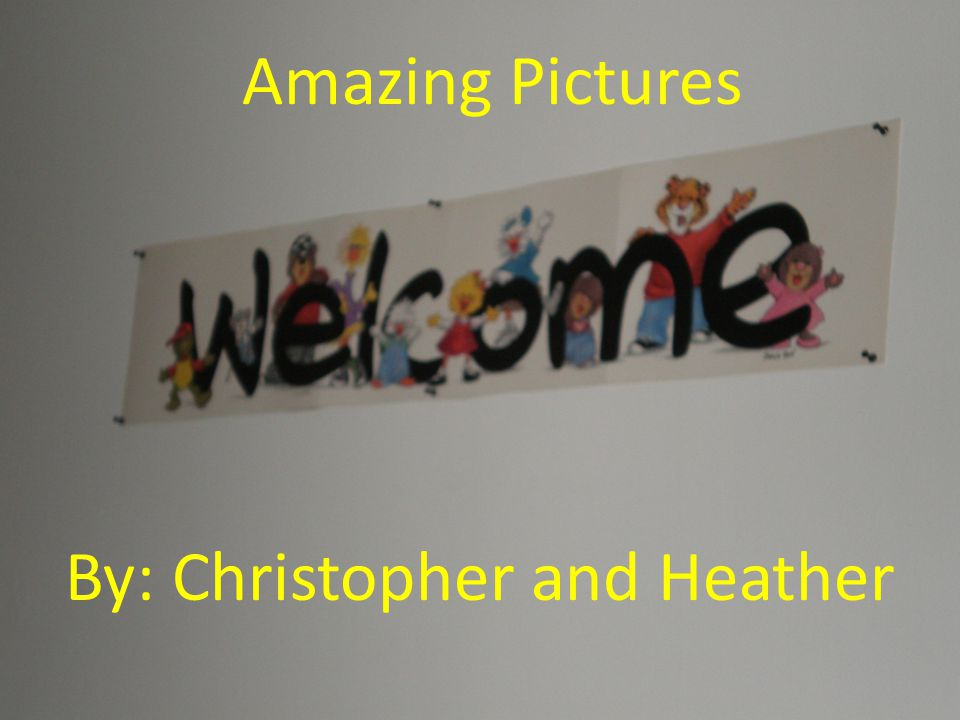 Amazing Pictures By: Christopher and Heather