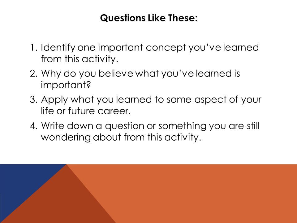Questions Like These: 1.Identify one important concept you've learned from this activity.