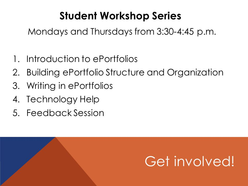 Get involved. Student Workshop Series Mondays and Thursdays from 3:30-4:45 p.m.