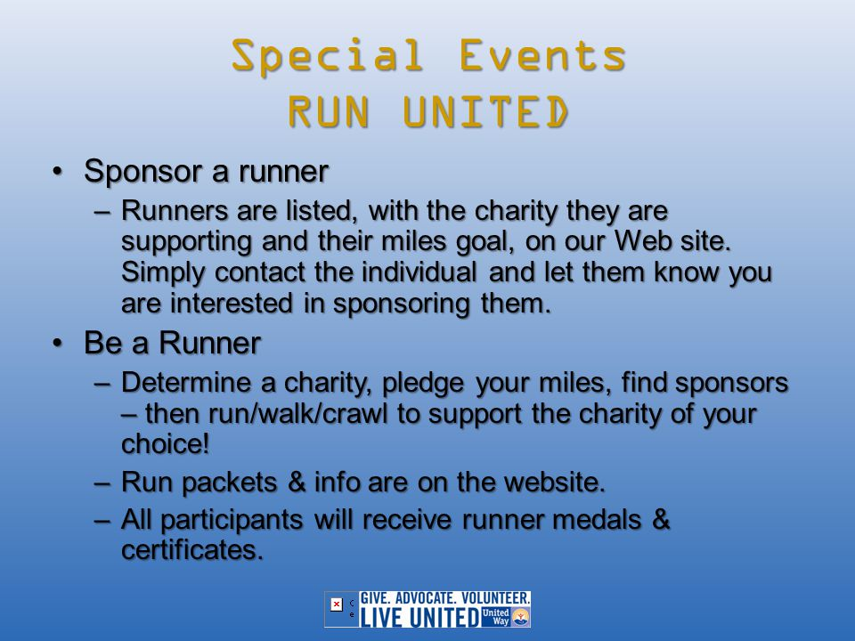 Special Events RUN UNITED Sponsor a runnerSponsor a runner –Runners are listed, with the charity they are supporting and their miles goal, on our Web site.