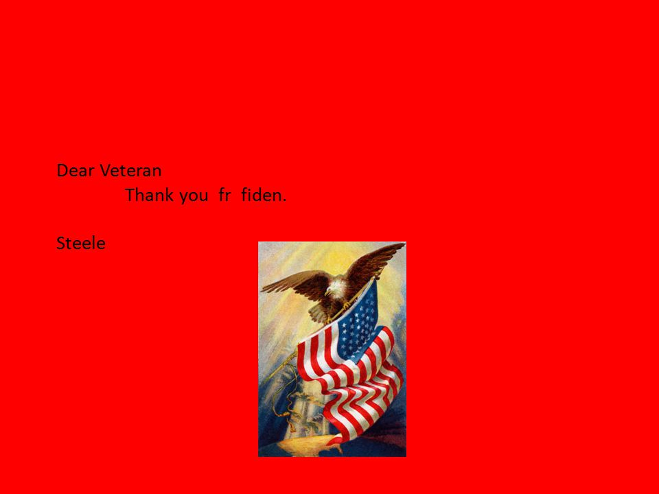 Dear Veteran Thank you fr fiden. Steele