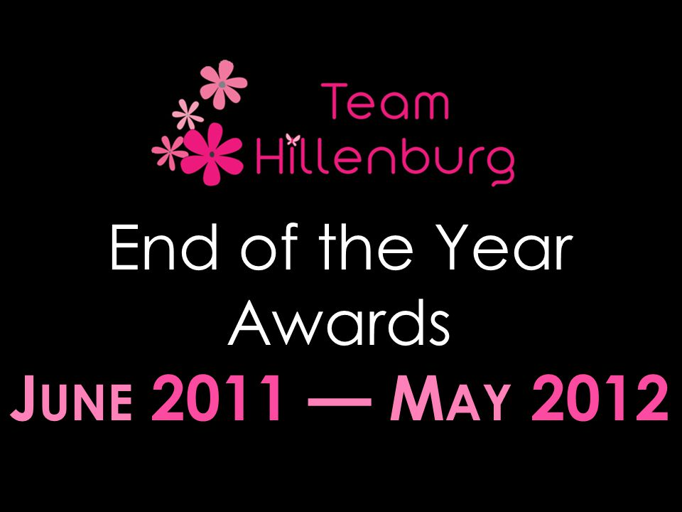 End of the Year Awards J UNE 2011 — M AY 2012