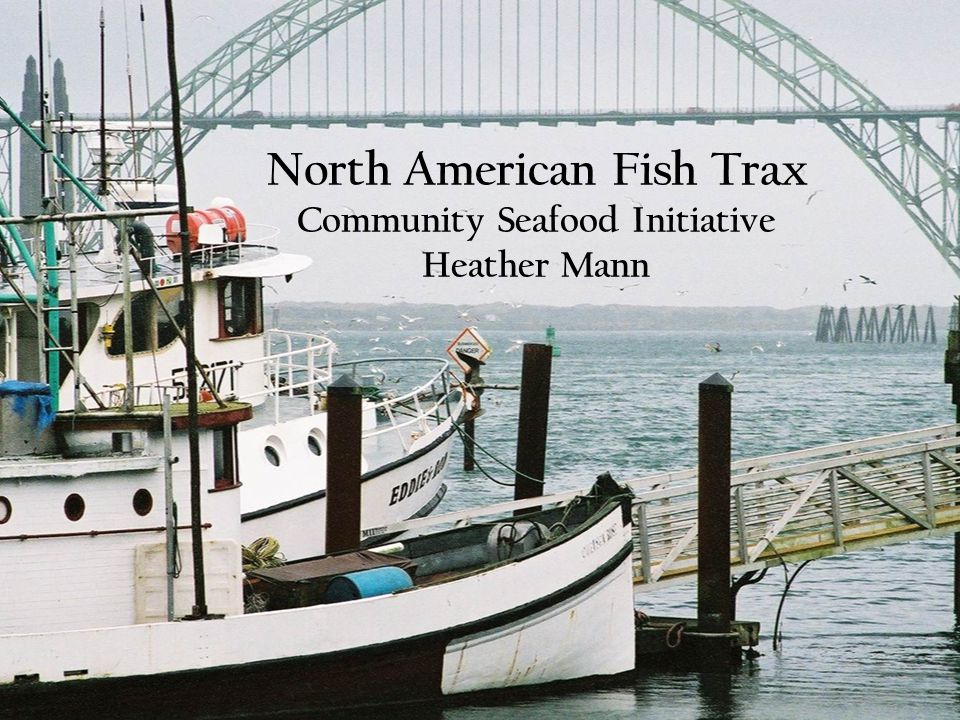 North American Fish Trax Community Seafood Initiative Heather Mann