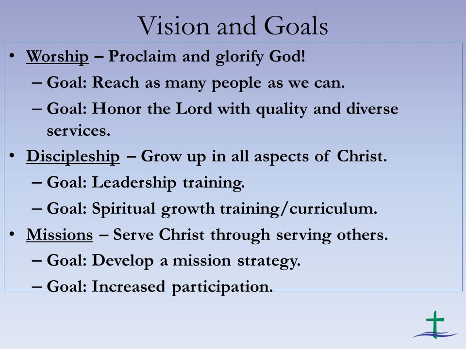 Vision and Goals Worship – Proclaim and glorify God.
