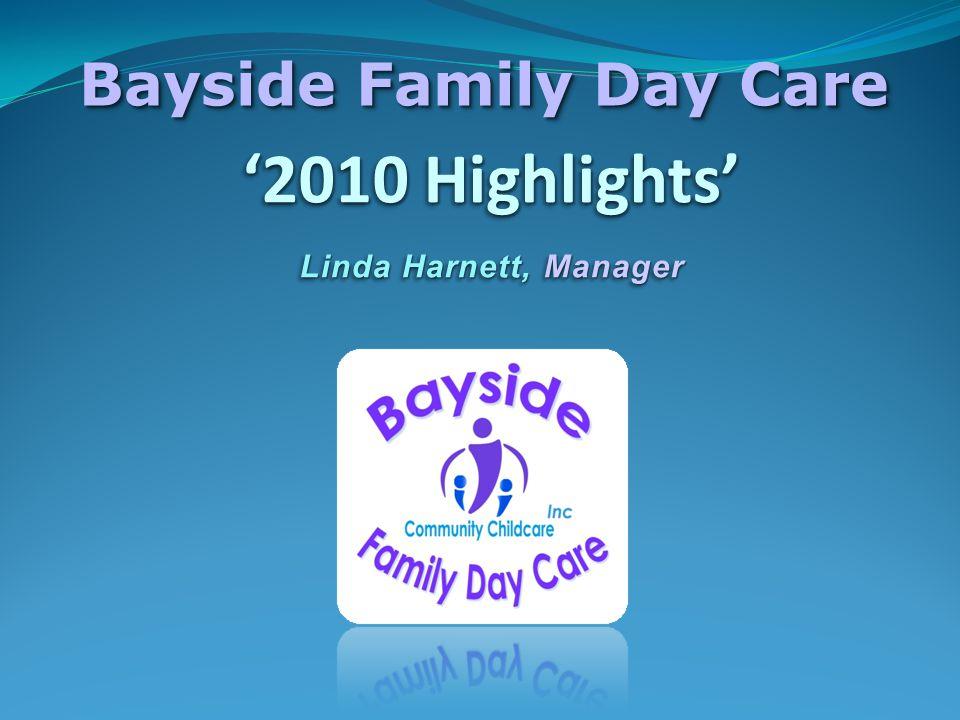 '2010 Highlights' Linda Harnett, Manager Bayside Family Day Care