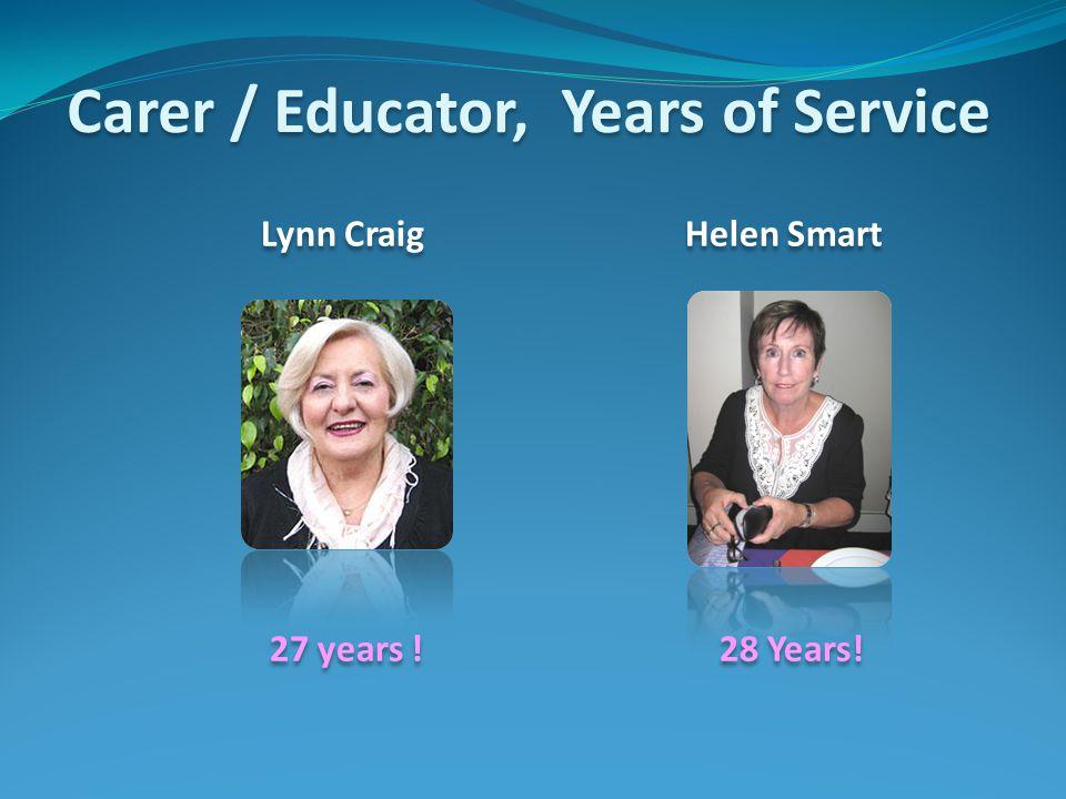 Carer / Educator, Years of Service Lynn Craig Helen Smart 27 years .
