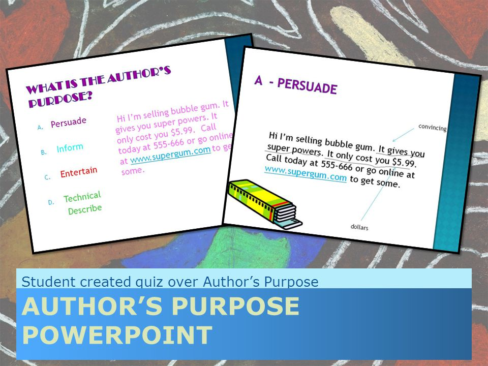 Student created quiz over Author's Purpose AUTHOR'S PURPOSE POWERPOINT