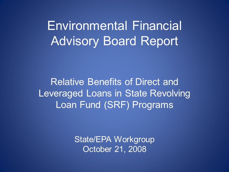 Questions Posed To EFAB In Light of the Growing Needs Gap In August 2006, EFAB initiated a review of the leveraging financing technique, including: –Whether States that use leveraging tend to have higher rates of loans as a percentage of their capitalization grants.