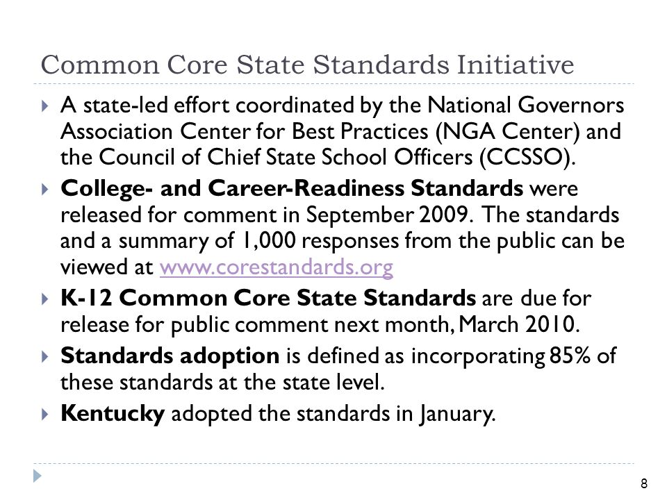8 Common Core State Standards Initiative  A state-led effort coordinated by the National Governors Association Center for Best Practices (NGA Center) and the Council of Chief State School Officers (CCSSO).