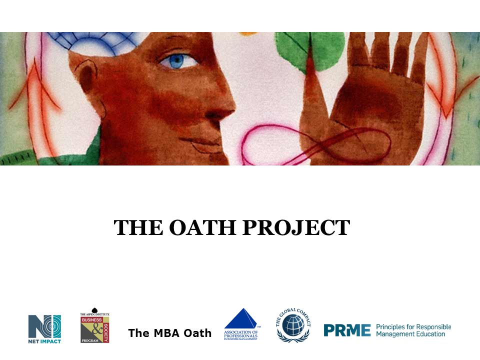 Agenda Introductions Business as a profession History of the MBA Oath The Oath Project Overview Goals of the project How it works Questions Resources